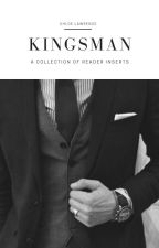 Kingsman Imagines | Requests Open | by LawrenceLChloe
