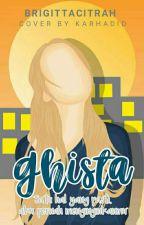 GHISTA by Brigittacitrah
