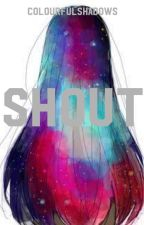 Shout by colourfulshadows