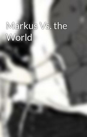 Markus Vs. the World by MarkusMedia