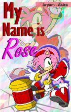 My Name is Rose (Shadamy) by MayraCyberDeOz