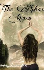 The Alpha's Queen (The Alpha's Princess #2) by alwayslovve486