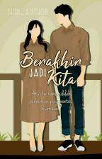 Berakhir Jadi Kita by SHIK_Author