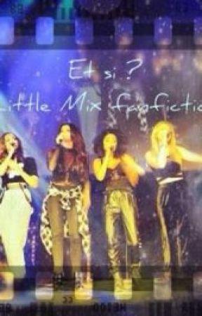Et si ? (Little Mix fanfiction) by Crazy_Lady_Mixer