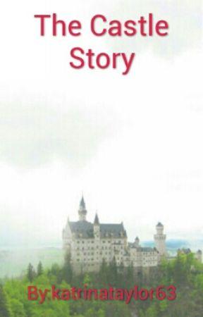 The Castle Story by katrinataylor63