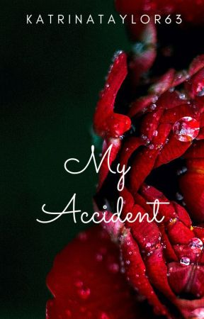 My Accident (Nanowrimo2018) by katrinataylor63