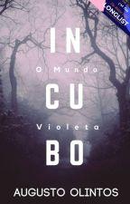 INCUBO - O Mundo Violeta by AugustoOlintos