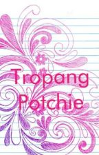 TROPANG POTCHIE by frustratedteenwriter