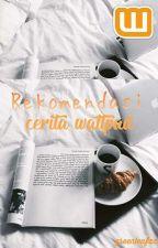 Rekomendasi Cerita Wattpad by hijaudaunzz