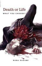 Death or life by Nana_Kagami26