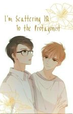 I'm Scattering IQ to the Protagonist [BL] by WagahaiNeko