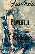 Fantazia Academy: The Lost Powerful Princess Of Magisia √completed by See_At_Me