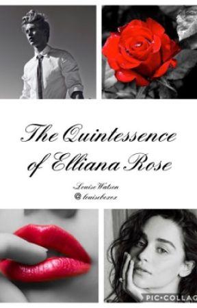 The Quintessence Of Elliana Rose by Louiseboxox