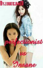 perfectionist vs. Insane  by lunaticjam19