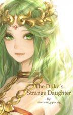 The Duke's Strange Daughter by Eye_Tia