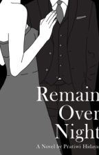Remain Over Night   (Complete story)  by pratiwihidayat777