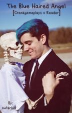 The Blue Haired Angel (CrankGameplays x reader) by outerkid_