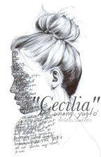 Cecilia (Ang unang Yugto) by AcheloisSadness
