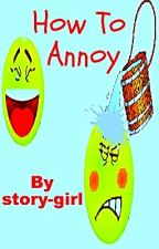 How to Annoy by story-girl