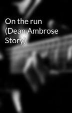 On the run (Dean Ambrose Story) by storyfreak_