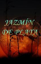 JAZMÍN DE PLATA by EscritorDesconocido0