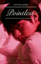 Pointless || TaeKook/Vkook || fin by Hunaja_omena