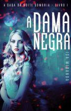 A Saga da Noite Sombria  - A Dama Negra - Livro 1 by IsaPVMiranda
