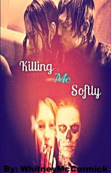 Killing Me Softly (An American Horror Story Fan Fiction) by WhitneyMcCormick