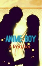 [Anime Boy] x reader ♤ by -LazyWriter-