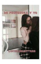 Mi profesora y yo by LovingInLetters