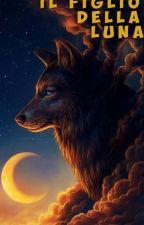 Il figlio della Luna#wattpadContest by DarkDreamer_08