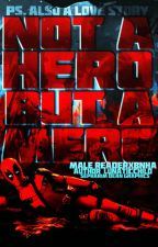 Not a Hero but a Merc (Deadpool Male Reader X BNHA Vol. 1) [Completed] by LunaticChild