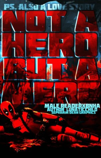 Not a Hero but a Merc (Deadpool Male Reader X BNHA Vol  1