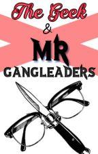 The Geek and Mr. Gang Leaders by VictoriaH129