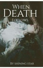 WHEN DEATH FOLLOWS  by Evylein_Rose