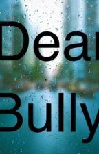 Dear Bully by Snowflake101504
