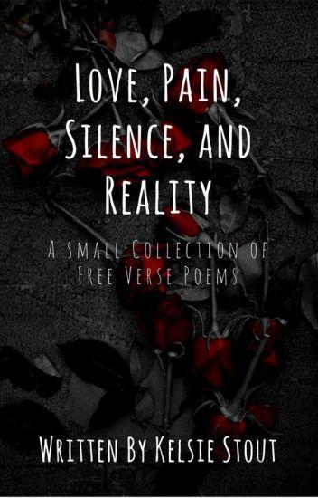 Love Pain Silence And Reality Kelsie Leanne Stout Wattpad