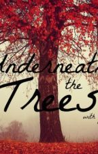 Underneath the trees (with you) Chapter 1 by CharisseBieber