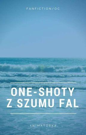 Szum Fal |One-shoty| by _Animatorka_