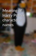 Meaning of Harry Potter character's names by pottersocks
