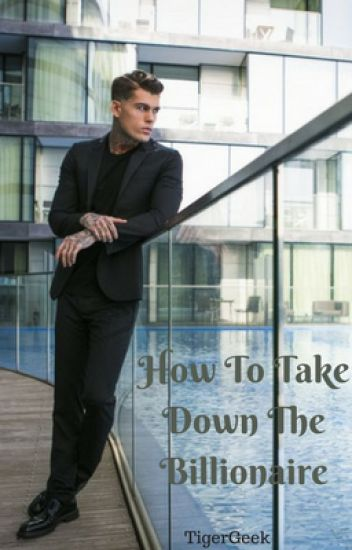 How To Take Down The Billionaire