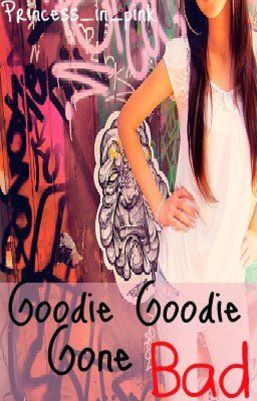 Goodie Goodie Gone Bad  (Slowly uploading) by princess_in_pink