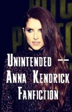 Unintended -- Anna Kendrick Fanfiction by chAnnakend47