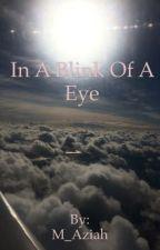 In A Blink Of An Eye by M_Aziah