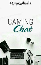 Gaming Chat✔ by KuyaSharls