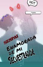 ¿¡ENAMORADA DE MI SECUESTRADOR?! by Roxy0023