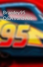 Braedey95 Q&A's and Art by Braedey95