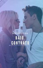 BAJO CONTRATO |MICHAENTINA| by Mara01Fijaht