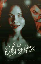 La Obsesión De Ethan  by Gatita44