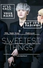 Sweetest things » Myg;BTS  by Min_Suga-Swag